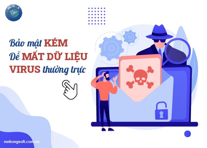 Bảo mật kém, dễ mất dữ liệu, virus thường trực