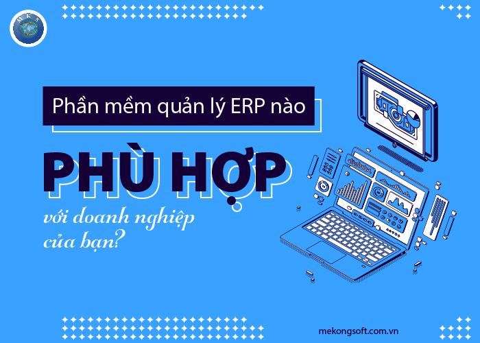 Phần mềm quản lý ERP nào phù hợp với doanh nghiệp của bạn?