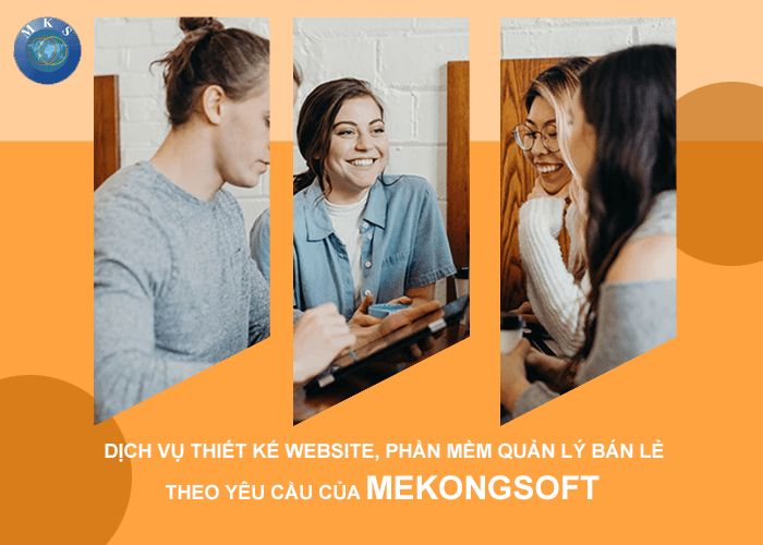 Dịch vụ thiết kế website, phần mềm quản lý bán lẻ theo yêu cầu của Mekongsoft