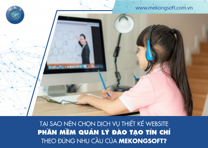 Tại sao nên chọn dịch vụ thiết kế website - phần mềm quản lý đào tạo tín chỉ theo đúng nhu cầu của Mekongsoft?