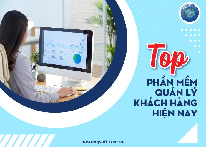 Top phần mềm quản lý khách hàng HOT nhất hiện nay